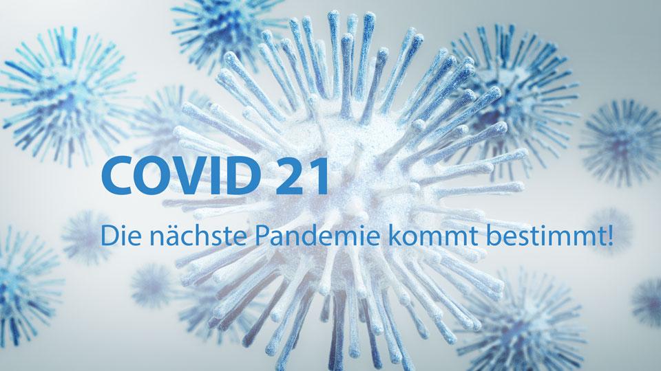 COVID 21 - Die nächste Pandemie kommt bestimmt!